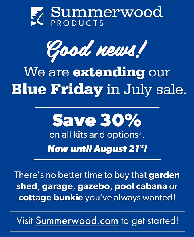 Summerwood Products Blue Firday Sale Save 30% on sheds garages cabins and more! Extended until August 7