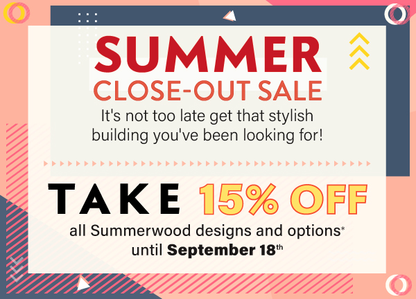 Summerwood Products Summerwood Close-Out Sale save 15% on all base kits cabins sheds garages cabanas