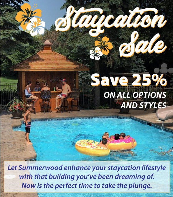 Summerwood Products staycationsale save 25% on all buildings and options