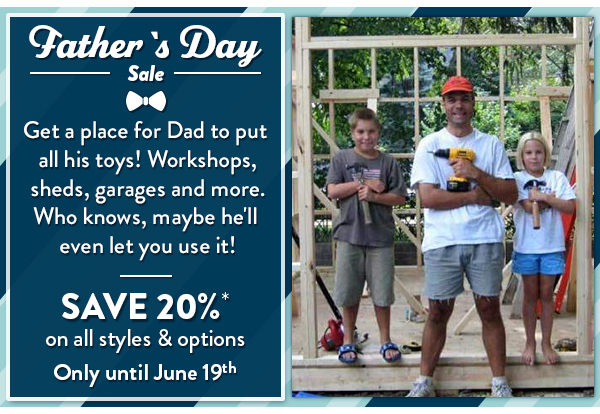 Summerwood Father's day Sale Save the HST (13%) on all base kits cabins sheds garages cabanas